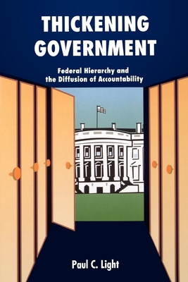 Thickening Government: Federal Hierarchy and the Diffusion of Accountability - Light, Paul C
