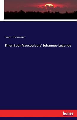 Thierri Von Vaucouleurs' Johannes-Legende - Thormann, Franz