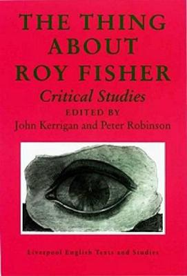 Thing about Roy Fisher: Critical Studies - Kerrigan, John (Editor)