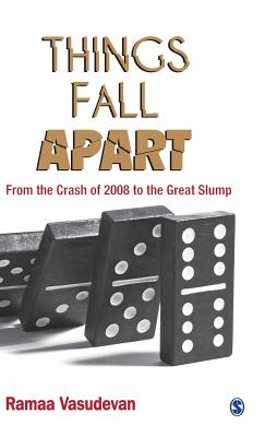 Things Fall Apart: From the Crash of 2008 to the Great Slump - Vasudevan, Ramaa