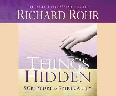 Things Hidden: Scripture as Spirituality - Rohr, Richard, O.F.M. (Read by), and Quigley, John (Read by)