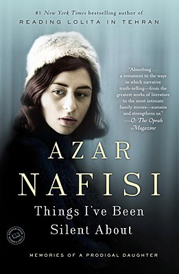 Things I've Been Silent about: Memories of a Prodigal Daughter - Nafisi, Azar
