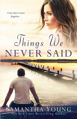 Things We Never Said: A Hart's Boardwalk Novel - Young, Samantha