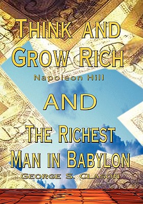 Think and Grow Rich by Napoleon Hill and Richest Man in Babylon by George S. Clason - Hill, Napoleon