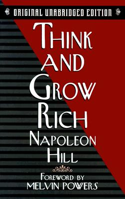 Think and Grow Rich - Hill, Napoleon, and Powers, Melvin (Foreword by)