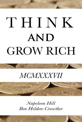 Think and Grow Rich - Hill, Napoleon, and Holden-Crowther, Ben