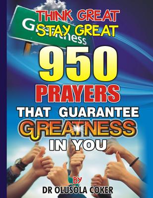 Think Great Stay Great 950 Prayers That Guarantee Greatness in You - Coker, Dr Olusola Babatunde, and Olukoya, Dr D K (Foreword by), and Adeboye, Past E a (Foreword by)