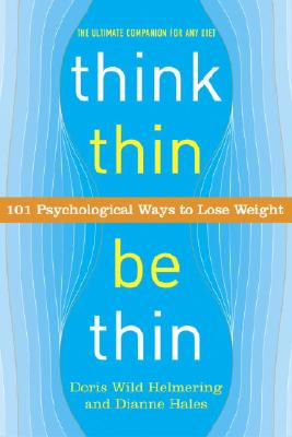 Think Thin, Be Thin: 101 Psychological Ways to Lose Weight - Helmering, Doris Wild, and Hales, Dianne