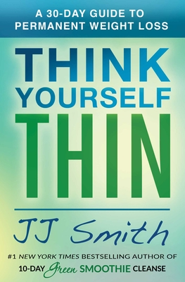 Think Yourself Thin: A 30-Day Guide to Permanent Weight Loss - Smith, Jj
