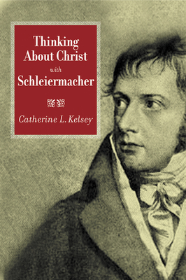 Thinking about Christ with Schleiermacher - Kelsey, Catherine L