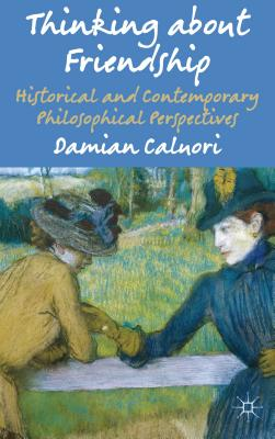 Thinking about Friendship: Historical and Contemporary Philosophical Perspectives - Caluori, Damian (Editor)