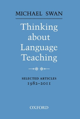 Thinking about Language Teaching: Selected articles 1982-2011 - Swan, Michael