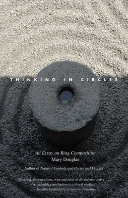 Thinking in Circles: An Essay on Ring Composition - Douglas, Mary, Professor