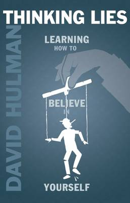 Thinking Lies: Learning How to Believe in Yourself - Hulman, David