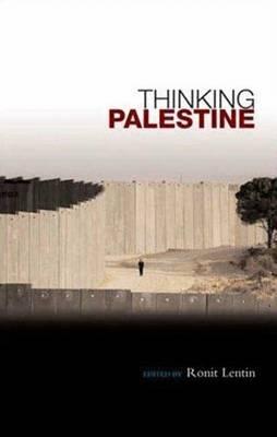 Thinking Palestine - Lentin, Ronit (Editor)
