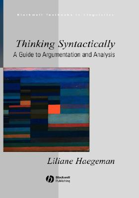 Thinking Syntactically: A Guide to Argumentation and Analysis - Haegeman, Liliane M V