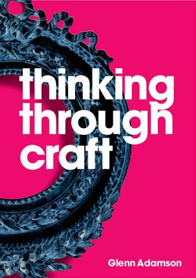 Thinking Through Craft - Adamson, Glenn