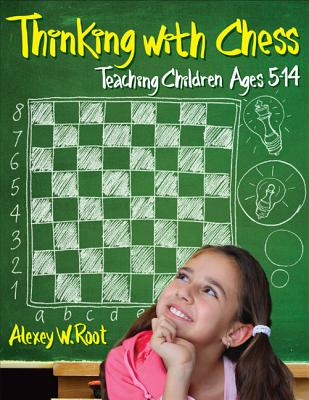 Thinking with Chess: Teaching Children Ages 5-14 - Root, Alexey W