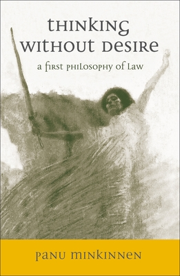 Thinking Without Desire: A First Philosophy of Law - Minkkinen, Panu