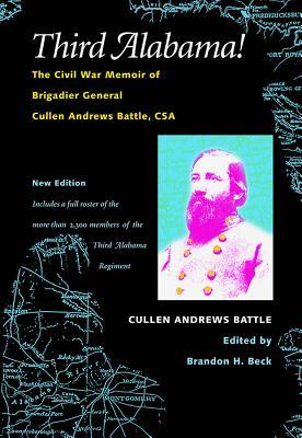 Third Alabama!: The Civil War Memoir of Brigadier General Cullen Andrews Battle, CSA - Battle, Cullen A, and Battle, and Beck, Brandon H (Editor)