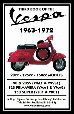 THIRD BOOK OF THE VESPA 1963-1972 - 90cc - 125cc - 150cc MODELS - Thorpe, J, and Clymer, Floyd (Creator), and Velocepress (Producer)
