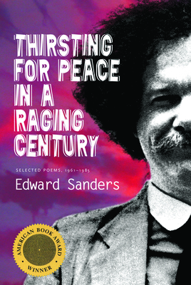 Thirsting for Peace in a Raging Century: Selected Poems 1961-1985 - Sanders, Edward