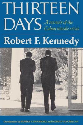 Thirteen Days A Memoir of the Cuban Missile Crisis - Kennedy, Robert F, Jr., and McNamara, Robert S (Introduction by), and Macmillian, Harold (Introduction by)