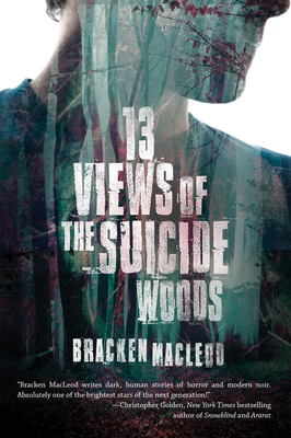 Thirteen Views of the Suicide Woods - MacLeod, Bracken