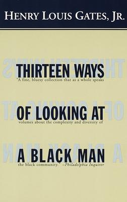 Thirteen Ways of Looking at a Black Man - Gates, Henry Louis, Jr.