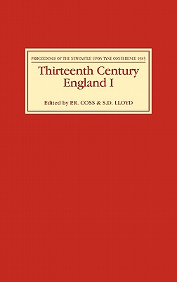 Thirteenth Century England I: Proceedings of the Newcastle Upon Tyne Conference 1985 - Coss, P R (Editor)