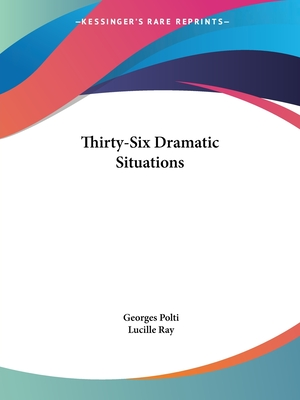 Thirty-Six Dramatic Situations - Polti, Georges, and Ray, Lucille (Translated by)