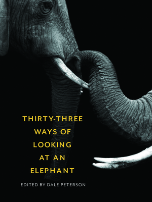 Thirty-Three Ways of Looking at an Elephant - Peterson, Dale (Editor)