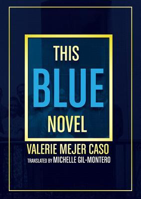 This Blue Novel - Caso, Valerie Mejer