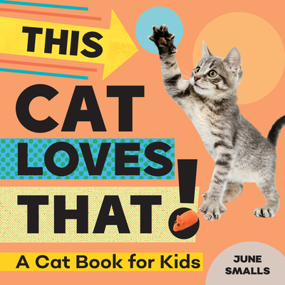 This Cat Loves That!: A Cat Book for Kids - Smalls, June