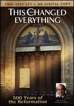 This Changed Everything: 500 Years of the Reformation