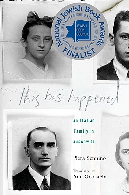 This Has Happened: An Italian Family in Auschwitz - Sonnino, Piera, and Goldstein, Ann (Translated by), and Denby, David (Foreword by)