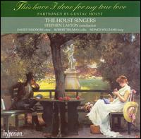 This have I done for my true love: Partsongs by Gustav Holst - Amos McMaster-Christie (tenor); Christopher Head (bass); David Henderson (bass); David Theodore (oboe); David Tiley (bass);...