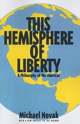 This Hemisphere of Liberty: The Philosophy of the Americas - Novak, Michael