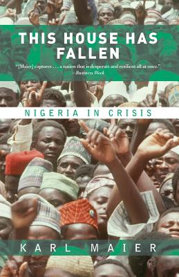 This House Has Fallen: Nigeria in Crisis - Maier, Karl