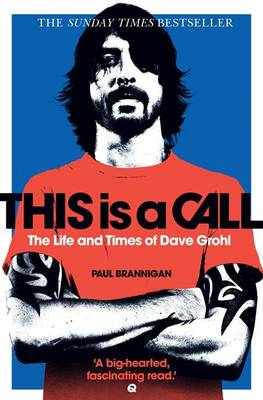 This is a Call: The Life and Times of Dave Grohl - Brannigan, Paul