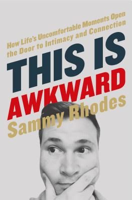 This Is Awkward: How Life's Uncomfortable Moments Open the Door to Intimacy and Connection - Rhodes, Sammy