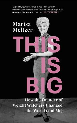 This is Big: How the Founder of Weight Watchers Changed the World (and Me) - Meltzer, Marisa