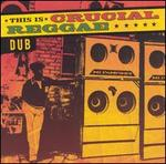 This Is Crucial Reggae: Dub