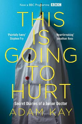 This is Going to Hurt: Secret Diaries of a Junior Doctor - Kay, Adam