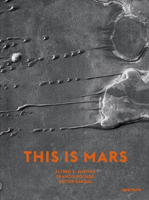 This Is Mars: MIDI Edition - Barral, Xavier (Editor), and McEwen, Alfred S (Text by), and Rocard, Francis (Text by)