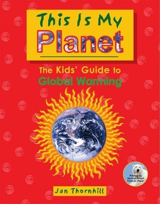 This Is My Planet: The Kids' Guide to Global Warming - Thornhill, Jan