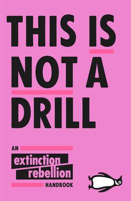 This Is Not A Drill: An Extinction Rebellion Handbook - Extinction Rebellion