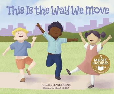 This Is the Way We Move - Hoena, Blake, and Oblinger, Mark