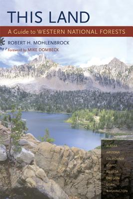 This Land: A Guide to Western National Forests - Mohlenbrock, Robert H, and Dombeck, Mike (Foreword by)