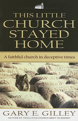 This Little Church Stayed Home: A Faithful Church in Deceptive Times - Gilley, Gary E